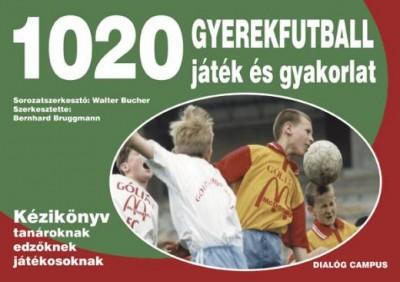 Bernhard Bruggmann  (Szerk.) -  (Szerk.) - 1020 gyerekfutball játék és gyakorlat