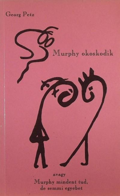 Georg Petz - Murphy okoskodik, avagy Murphy mindent tud, de semmi egyebet