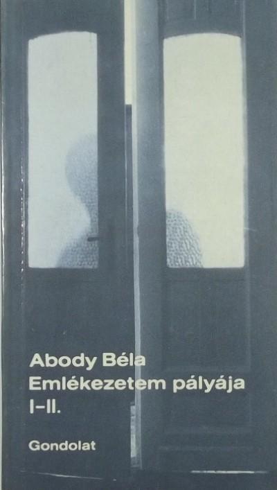 Abody Béla - Emlékezetem pályája I-II.