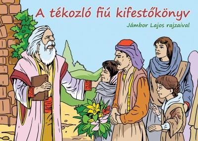 Teklits Tamás  (Szerk.) - A tékozló fiú kifestőkönyv