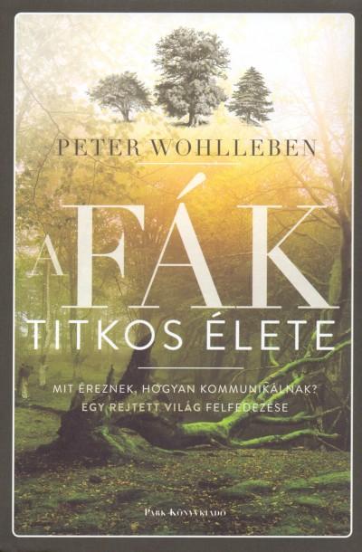 Peter Wohlleben - A fák titkos élete