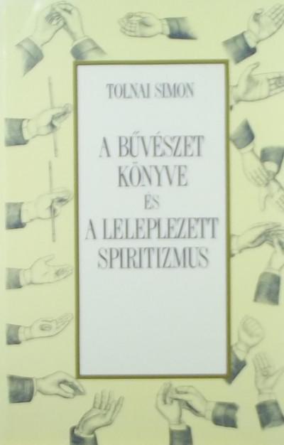 Tolnai Simon - A bűvészet könyve és A leleplezett spiritizmus
