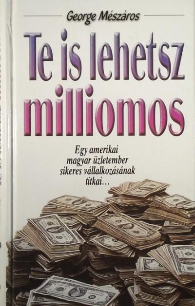 George Mészáros - Te is lehetsz milliomos