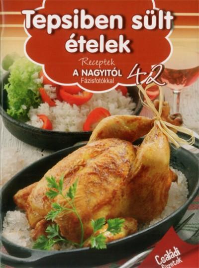 Molnár Sándor  (Szerk.) - Receptek a nagyitól 42: Tepsiben sült ételek