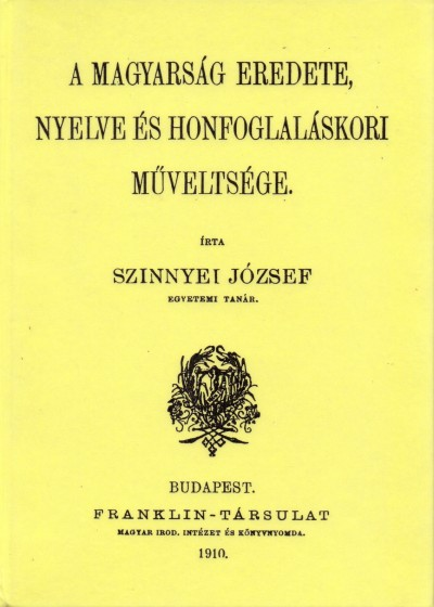 Szinnyei József - A magyarság eredete, nyelve és honfoglaláskori műveltsége