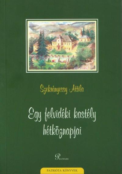 Szekrényessy Attila - Egy felvidéki kastély hétköznapjai