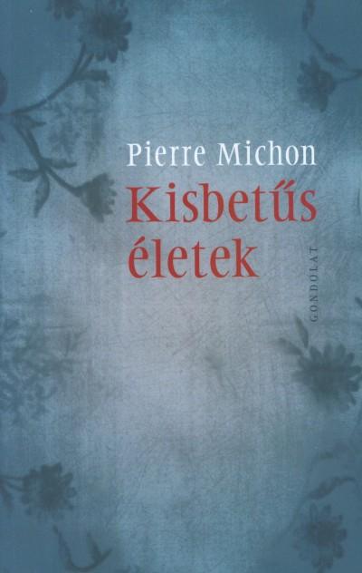 Pierre Michon - Kisbetűs életek