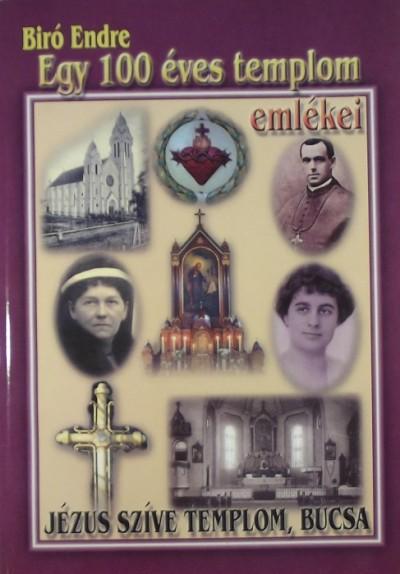 Biró Endre - Egy 100 éves templom emlékei