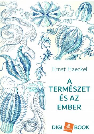 Haeckel Ernst - A természet és az ember