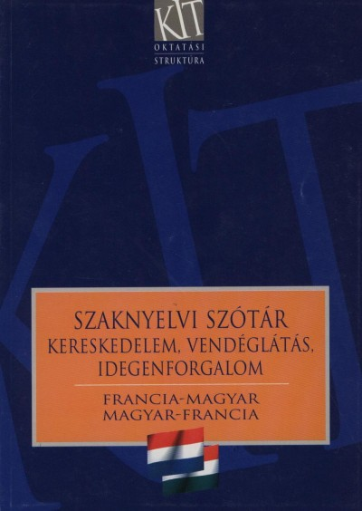 Juhász Szilárd - Kovács Balázs - Szaknyelvi szótár - Kereskedelem, vendéglátás, idegenforgalom