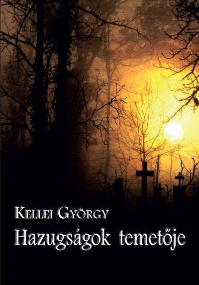 Kellei György - Hazugságok temetője