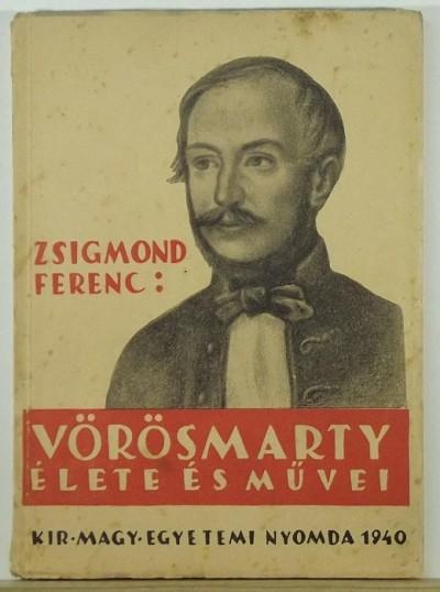 Zsigmond Ferenc - Vörösmarty élete és művei