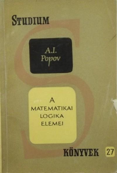 Alexander Ivanovics Popov - A matematikai logika elemei