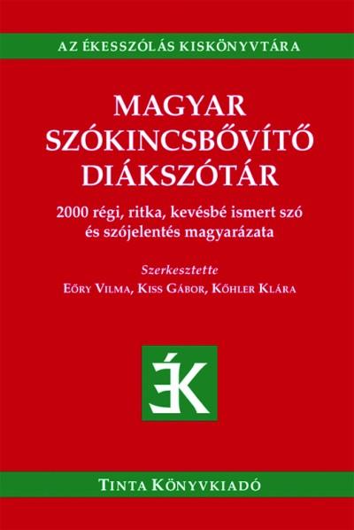 Eőry Vilma  (Szerk.) - Kiss Gábor  (Szerk.) - Kőhler Klára  (Szerk.) - Magyar szókincsbővítő diákszótár