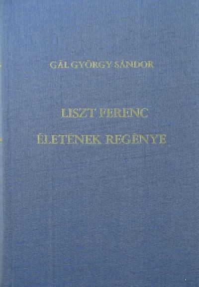 Gál György Sándor - Liszt Ferenc életének regénye
