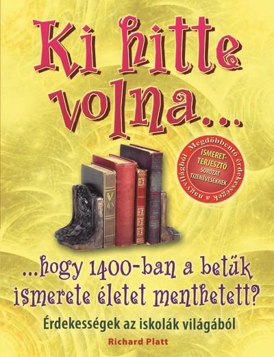 Richard Platt - Ki hitte volna... hogy 1400-ban a betűk ismerete életet menthetett?