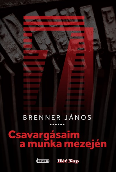 Brenner János - Csavargásaim a munka mezején