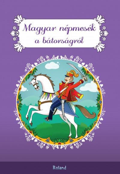 Lengyel Orsolya  (Szerk.) - Magyar népmesék a bátorságról