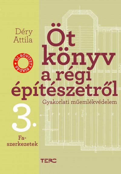 Déry Attila - Öt könyv a régi építészetről 3. - Faszerkezetek