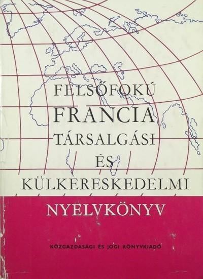 Magyar Miklós - Reznák Lászlóné - Felsőfokú francia társalgási és külkereskedelmi nyelvkönyv