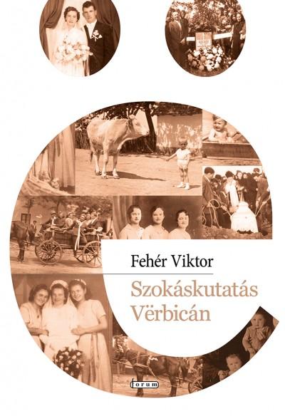 Fehér Viktor - Szokáskutatás Vërbicán