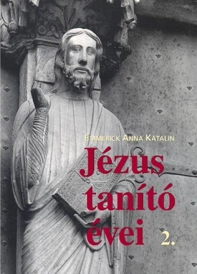 Emmerick Anna Katalin - Jézus tanító évei 2.