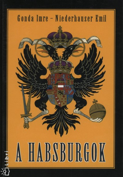 Gonda Imre - Niederhauser Emil - A Habsburgok