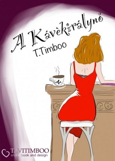 Timboo T. - A kávékirálynő avagy tömény erotika egy csipetnyi romantikával fűszerezve