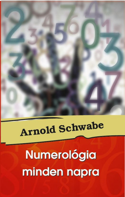 Arnold Schwabe - Numerológia minden napra