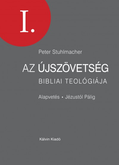 Peter Stuhlmacher - Az Újszövetség bibliai teológiája I.