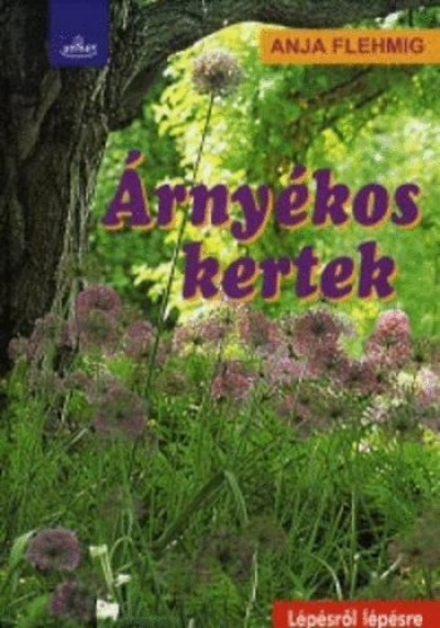 ÁRNYÉKOS KERTEK - LÉPÉSRŐL LÉPÉSRE -