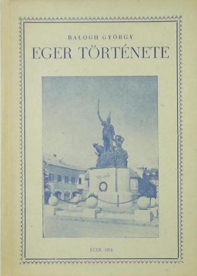 Balogh György - Eger története