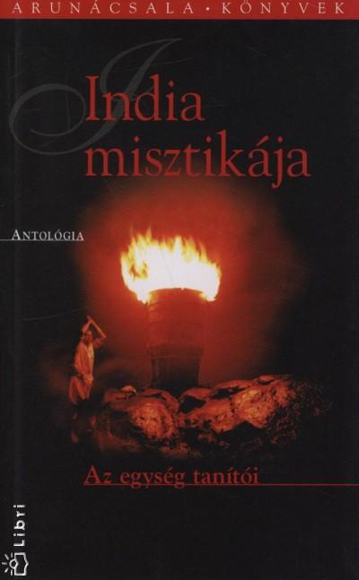 Malik Tóth István  (Szerk.) - India misztikája - Az egység tanítói