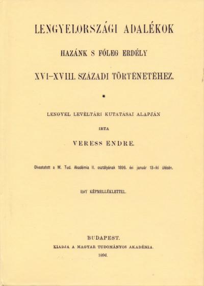 Veres Endre - Lengyelországi adalékok hazánk s főleg Erdély XVI-XVIII. századi történetéhez