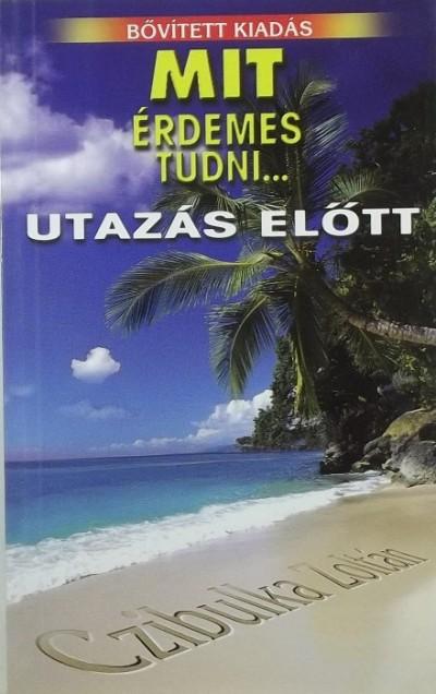 Czibulka Zoltán - Mit érdemes tudni... utazás előtt