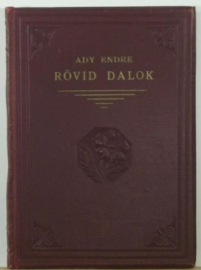 Ady Endre - Földessy Gyula  (Összeáll.) - Rövid dalok egyről és másról