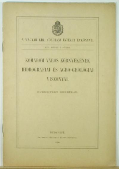 Horusitzky Henrik - Komárom város környékének hidrografiai és agro-geológiai viszonyai