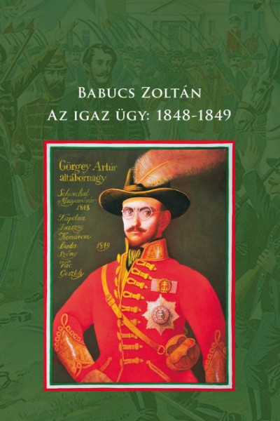 Babucs Zoltán - Az igaz ügy: 1848-1849