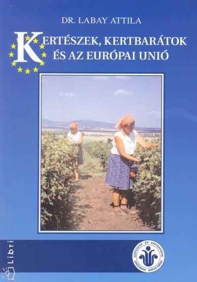 Dr. Labay Attila - Kertészek, kertbarátok és az Európai Unió