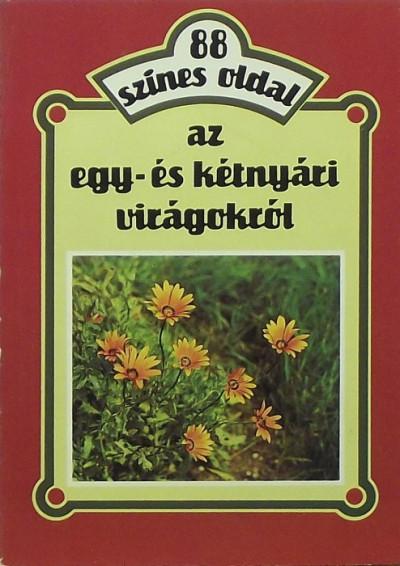 Szántó Matild - 88 színes oldal az egy- és kétnyári virágokról
