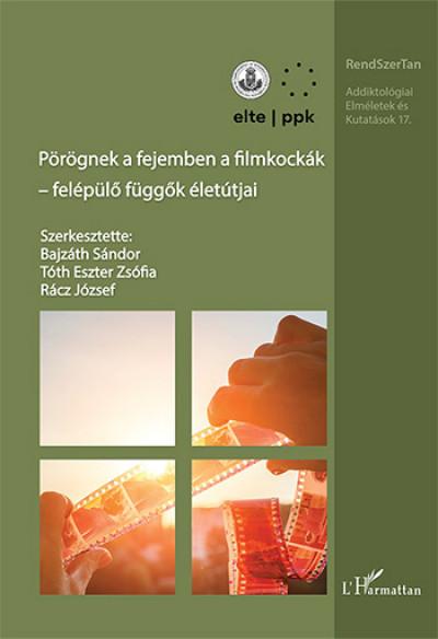 Bajzáth Sándor  (Szerk.) - Rácz József  (Szerk.) - Tóth Eszter Zsófia  (Szerk.) - Pörögnek a fejemben a filmkockák