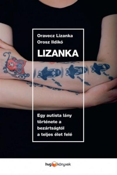 Oravecz Lizanka - Orosz Ildikó - Lizanka - Egy autista lány története a bezártságtól a teljes élet felé