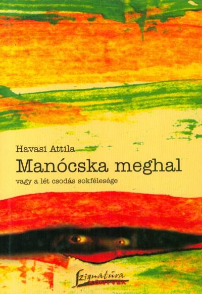 Havasi Attila - Manócska meghal vagy a lét csodás sokfélesége