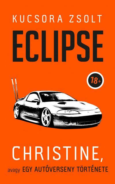 Kucsora Zsolt - Eclipse - Christine, avagy egy autóverseny története