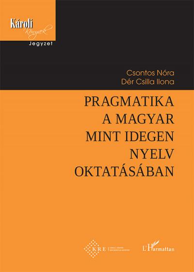Csontos Nóra - Dér Csilla Ilona - Pragmatika a magyar mint idegen nyelv oktatásában