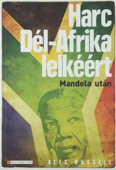 Alec Russell - Harc Dél-Afrika lelkéért