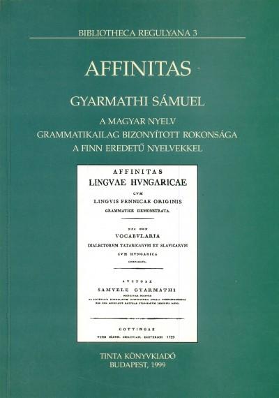 Gyarmathi Sámuel - Szíj Enikő  (Szerk.) - Affinitas - Bibliotheca Regulyana 3.