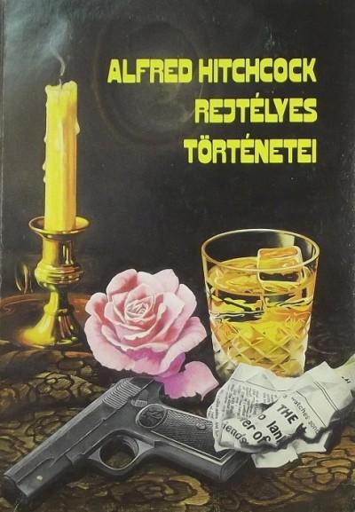 Kuczka Péter  (Szerk.) - Alfred Hitchcock rejtélyes történetei