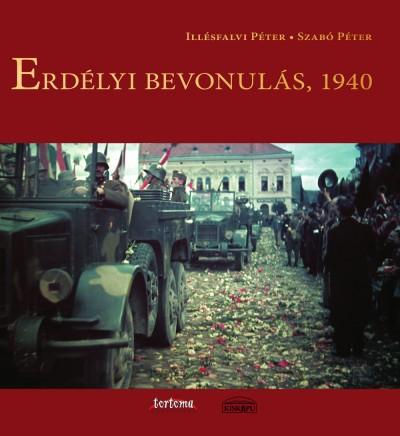 Illésfalvi Péter - Dr. Szabó Péter - Erdélyi bevonulás, 1940