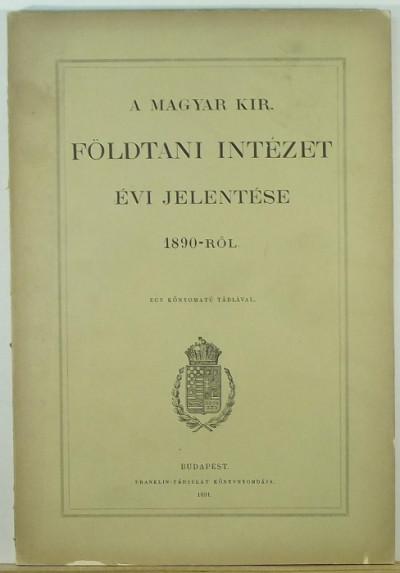 - A Magyar Királyi Földtani Intézet évi jelentése 1890-ről